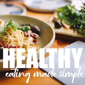 Healthy Eating Made Simple: 3 Golden Rules To Follow