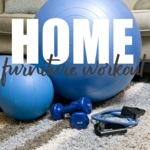 How to Utilize Your Home Furniture for Fitness Workout?