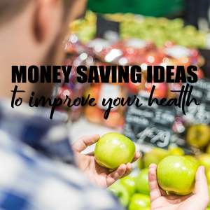 The Money Saving Ideas That'll Improve Your Health