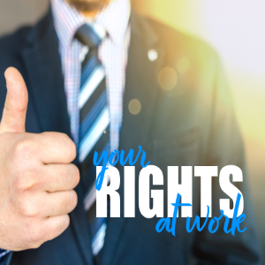 Standing Up For Your Rights At Work