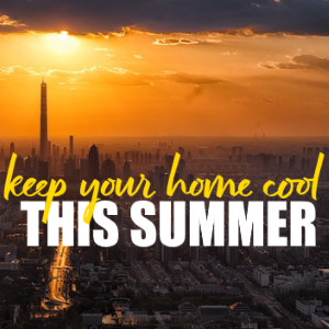 Keeping Your Home Cool This Summer
