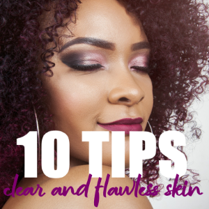 10 Best Tips to Have Clear and Flawless Skin