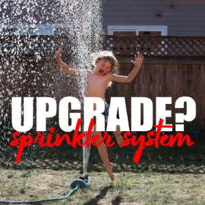 When Is the Best Time to Upgrade Your Sprinkler System?