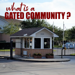What is a Gated Community and Why Would You Be Interested in One?