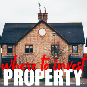 Where To Invest In A Property