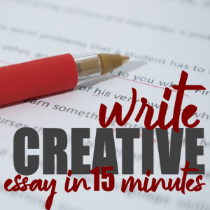 How to Write a Creative Essay in 15 Minutes