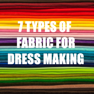 7 Types of Fabrics for Dressmaking