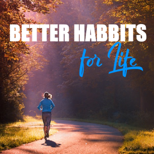 Better Habits For Life