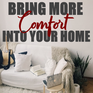 Bring More Comfort Into Your Home