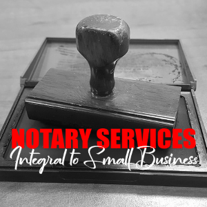 Why Notary Public Services Are Integral To Small Business