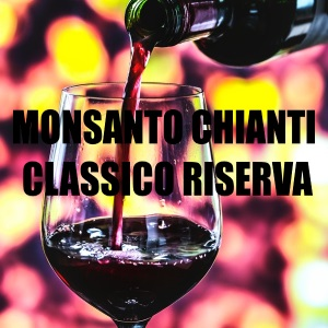 11 Adorable Qualities of Monsanto Chianti Classico Riserva