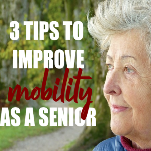 3 Tips to Improve Your Mobility as a Senior