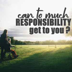 Can Too Much Responsibility Get To You?
