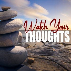 How Are You Supposed To 'Watch Your Thoughts' In The First Place?