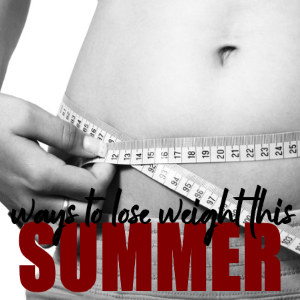 5 Realistic Ways to Lose Weight This Summer