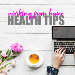 Health Tips For Working From Home