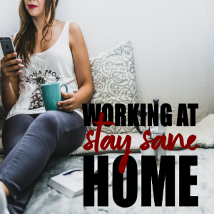 10 Ways To Stay Sane When You Work From Home