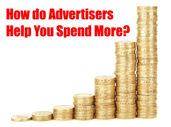 Advertisers Help You Spend More Money