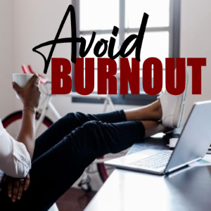 Tips to Avoid Burnout When You Work from Home