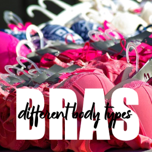 Different Bras Available for Various Body Types