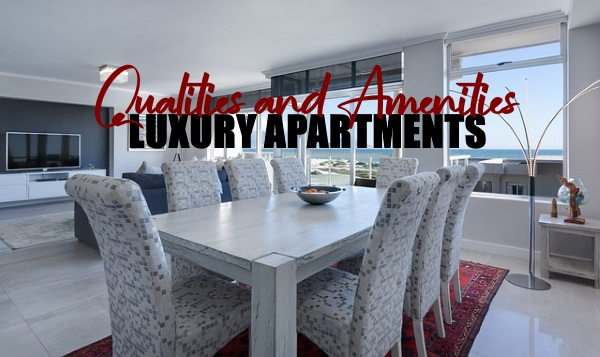 Qualities and Amenities of Luxury Apartments