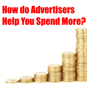 How Advertisers Help You Spend More Money