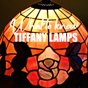 Everything You Need to Know About Tiffany Lamps for Your Home