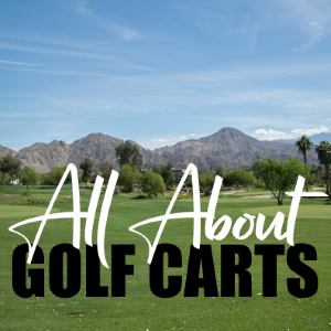All About Golf Carts: Four Things Every Golfer Should Know