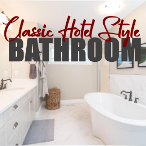 3 Affordable Classic Hotel Style Bathroom Ideas