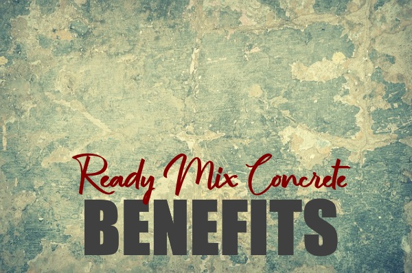 Benefits Of Using Ready Mix Concrete In Home Construction