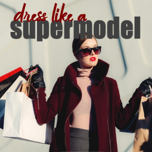 How to Dress Like a Supermodel on a Budget