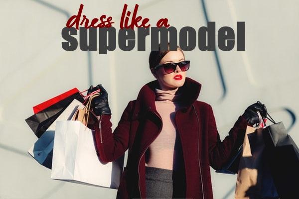 Dress Like a Supermodel on a Budget