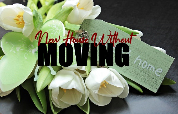 How To Get A New House Without Moving