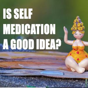 Is Self-Medication A Good Idea?