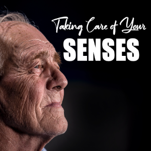 Taking Care of Your Senses
