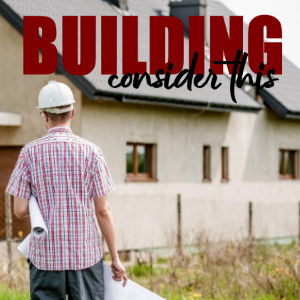 Consider Before Building Your Own Home