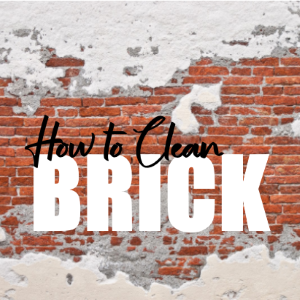 How to Clean Brick: Best Practices For Revitalizing Your Home