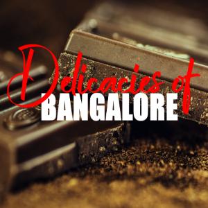 Best Delicacies In Bangalore