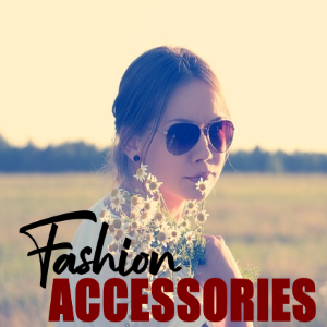 Must Have Fashion Accessories in Your Wardrobe