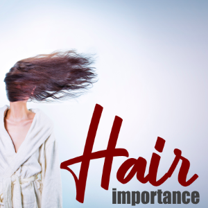 Hear About Hair: Its Importance and Implication in Your Life