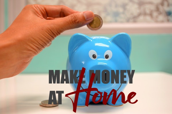 Make Money without Leaving Your Home
