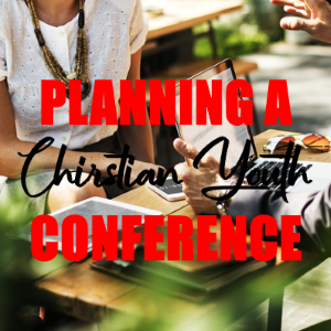 Are You Sure You Know Everything About Planning an Effective Christian Youth Conference?