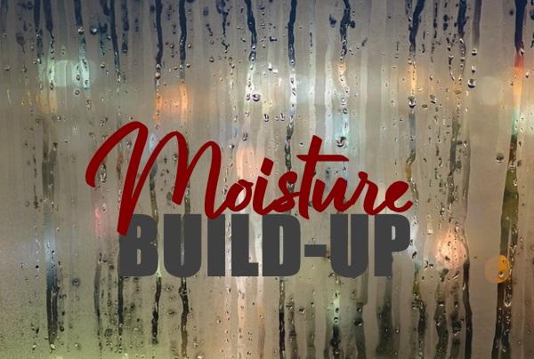 Moisture Build-up