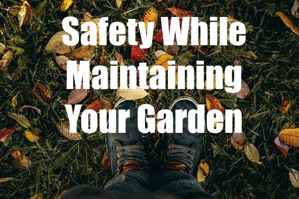 Safety When Maintaining Your Garden