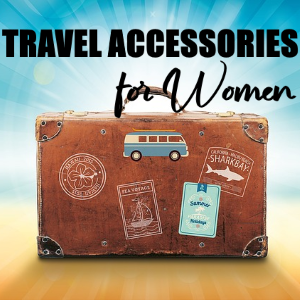 Travel Like A Pro: Best Travel Accessories For Women