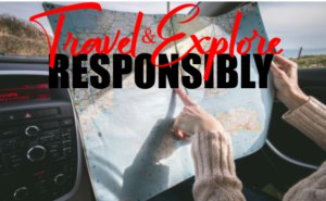 How to Travel and Explore Responsibly