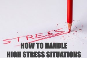 Ways To Handle High-Stress Situations