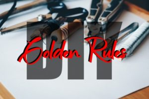 Golden Rules Of DIY