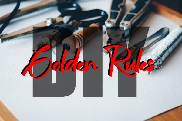 Golden Rules Of DIY