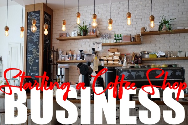 Start a Successful Coffee Shop Business